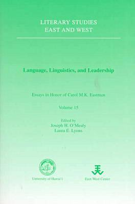 Language, Linguistics and Leadership Essays in Honour of Carol M.K.Eastman by Joseph H. O'Mealy