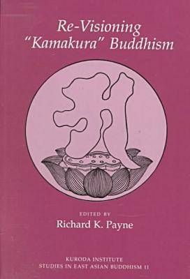 Re-visioning Kamakura Buddhism by Richard K. Payne