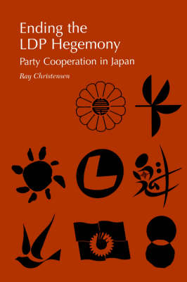 Ending the Ldp Hegemony Party Cooperation in Japan by Ray Christensen