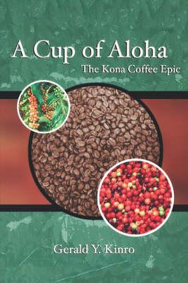 A Cup of Aloha The Kona Coffee Epic by Gerald Kinro
