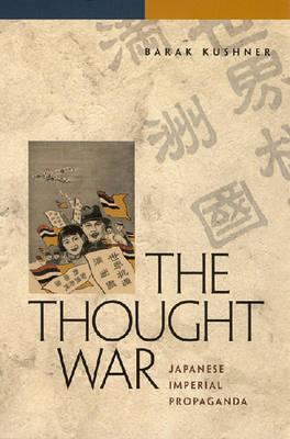 The Thought War Japanese Imperial Propaganda by Barak Kushner