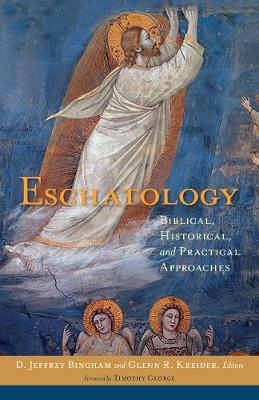 Eschatology Biblical, Historical, and Practical Approaches by D. Jeffrey Bingham