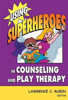 Using Superheroes in Counseling and Play Therapy by Lawrence C. Rubin