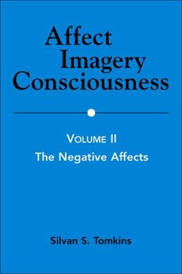 Affect Imagery Consciousness, Volume II The Negative Effects by Silvan S. Tomkins