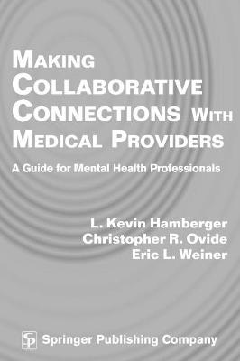 Making Collaborative Connections with Medical Providers A Guide for Mental Health Professionals by L. Kevin Hamberger, Christopher R Ovide, Eric L Weiner