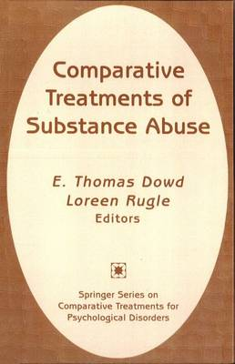Comparative Treatments of Substance Abuse by E. Thomas Dowd, Loreen Rugle