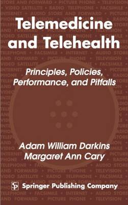Telemedicine and Telehealth Principles, Policies, Performances and Pitfalls by Margaret Ann Cary, Adam William Darkins