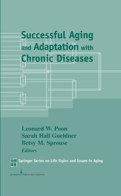 Successful Aging and Adaptation with Chronic Diseases by Sarah Hall Gueldner, Leonard W. Poon