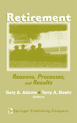 Retirement Reasons, Processes, and Results by Gary A. Adams