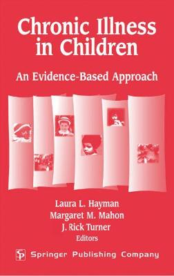 Chronic Illness in Children An Evidence-based Approach by Laura Lucia Hayman