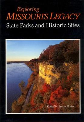 Exploring Missouri's Legacy State Parks and Historic Sites by Susan L. Flader