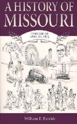 A History of Missouri 1860 to 1875 by William E. Parrish
