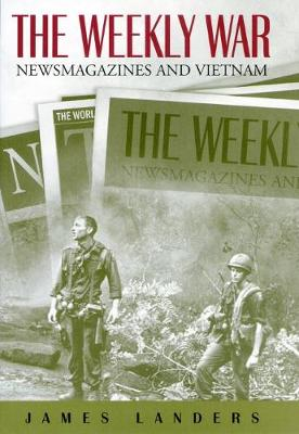 The Weekly War Newsmagazines and Vietnam by James Landers