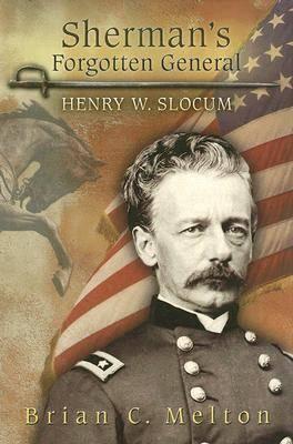 Sherman's Forgotten General Henry W. Slocum by Brian C. Melton