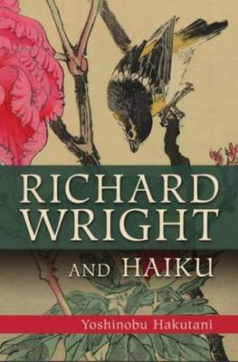 Richard Wright and Haiku by Dr Yoshinobu Hakutani