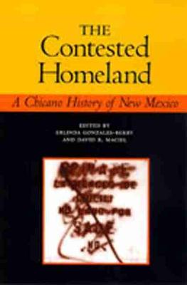 The Contested Homeland A Chicano History of New Mexico by Erlinda Gonzales-Berry
