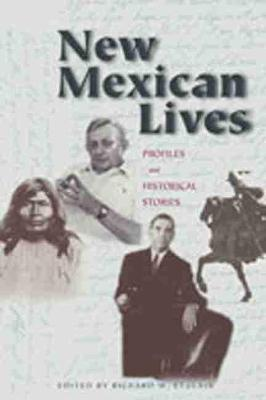 New Mexican Lives Profiles and Historical Stories by Etulain R