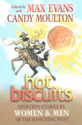 Hot Biscuits Eighteen Stories by Women and Men of the Ranching West by M. Evans