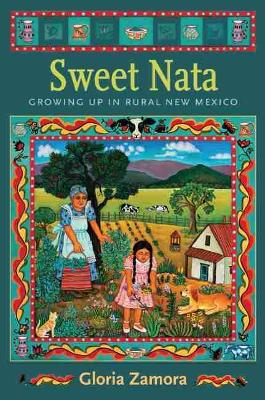 Sweet Nata Growing Up in Rural New Mexico by Gloria Zamora