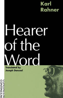 Hearers of the Word Laying the Foundation for a Philosophy of Religion by Karl Rahner, Andrew Tallon