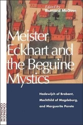 Meister Eckhart and Beguine Mystics Hadewijch of Brabant, Mechtild of Magdeburg and Marguerite Porete by Bernard McGinn