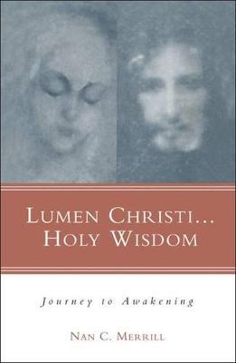 Lumen Christi, Holy Wisdom An Invitation to Awakening by Nan Merrill