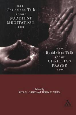 Christians Talk About Buddhist Meditation, Buddhists Talk About Christian Prayer by Rita M. Gross, Terry Muck