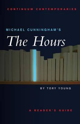 Michael Cunningham's The Hours A Reader's Guide by Tory Young