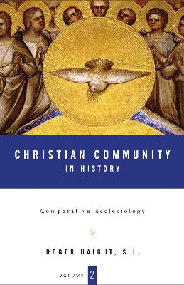 Christian Community in History Comparative Ecclesiology by Roger (S. J.) Haight