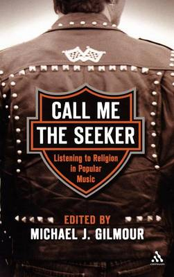 Call Me the Seeker Listening to Religion and Popular Music by Michael J. Gilmour