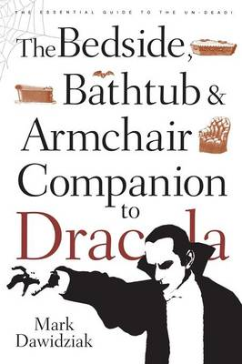 The Bedside, Bathtub and Armchair Companion to Dracula by Mark Dawidziak