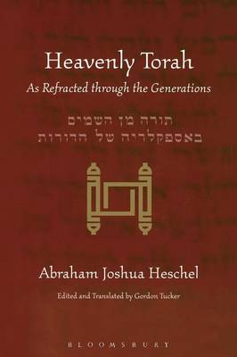 Heavenly Torah As Refracted Through the Generations by Abraham Joshua Heschel
