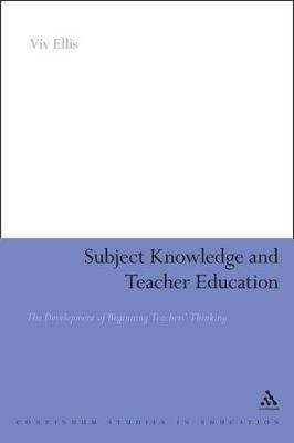 Subject Knowledge and Teacher Education The Development of Beginning Teachers' Thinking by Viv Ellis