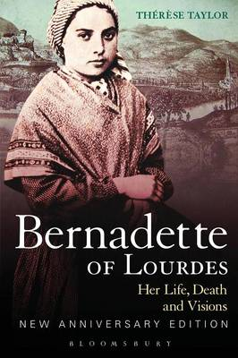 Bernadette of Lourdes Her Life, Death and Visions by Therese Taylor