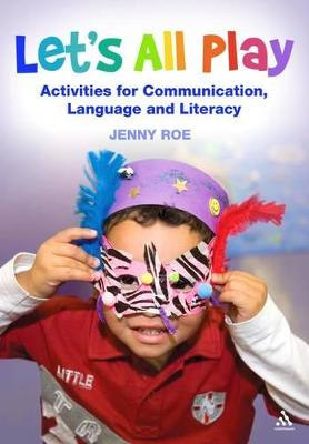 Let's All Play Activities for Communication, Language and Literacy by Jenny Roe