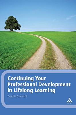 Continuing Your Professional Development in Lifelong Learning by Angela Steward