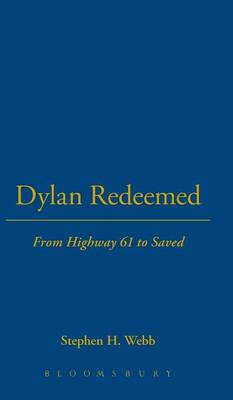 Dylan Redeemed From Highway 61 to Saved by Stephen H. Webb