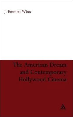 The American Dream and Contemporary Hollywood Cinema by J.Emmett Winn