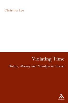 Violating Time History, Memory and Nostalgia in Cinema by Christina Lee