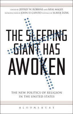 The Sleeping Giant Has Awoken The New Politics of Religion in the United States by Slavoj Zizek, John D. Caputo