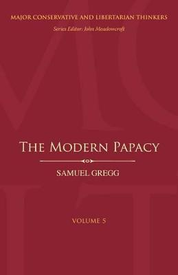 The Modern Papacy by Samuel Gregg, John Meadowcroft