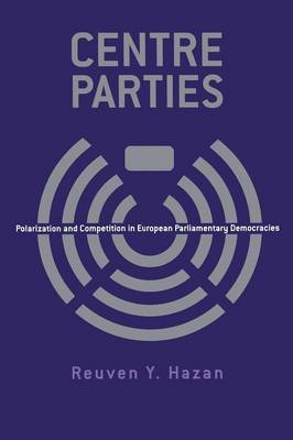 Centre Parties Polarization and Competition in European Parliamentary Democracies by Reuven Y. Hazan
