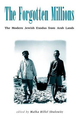 The Forgotten Millions The Modern Jewish Exodus from Arab Lands by Malka Hillel Shulewitz