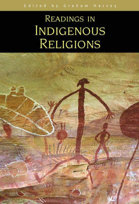 Readings in Indigenous Religions by Graham (Principal Lecturer in Religious Studies, King Alfred's College, Winchester) Harvey