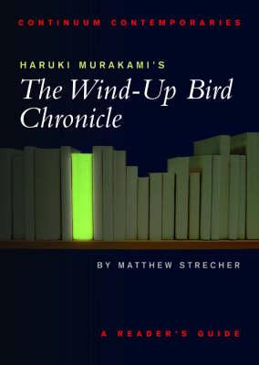 Haruki Murakami's the Wind-up Bird Chronicle by Matthew C. (Associate Professor of English and Japanese Literature, Tokyo University, Japan) Strecher