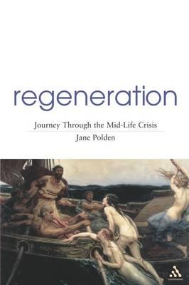 Regeneration Journey Through Mid-life Crisis by Jane Polden