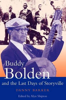Buddy Bolden and the Last Days of Storyville by Danny Barker