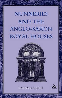 Nunneries and the Anglo-Saxon Royal Houses by Barbara Yorke