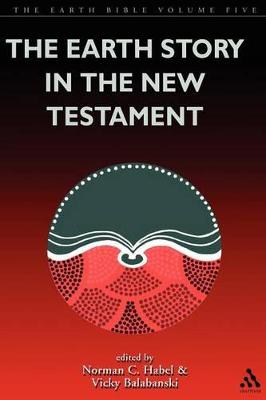 The Earth Bible The Earth Story in the New Testament by Vicky Balabanski