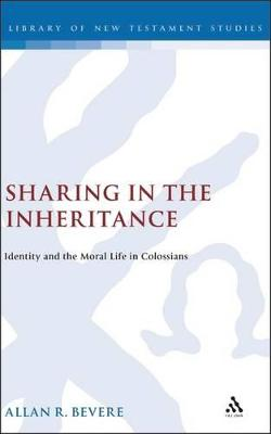 Sharing in the Inheritance Identity and the Moral Life in Colossians by R. Bevere Allan